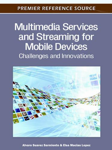Multimedia Services and Streaming for Mobile Devices: Challenges and Innovations - Advances in Multimedia and Interactive Technologies (Hardback)