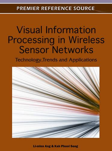 Visual Information Processing in Wireless Sensor Networks: Technology, Trends and Applications (Hardback)