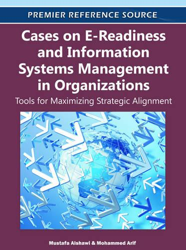 Cases on E-Readiness and Information Systems Management in Organizations: Tools for Maximizing Strategic Alignment (Hardback)