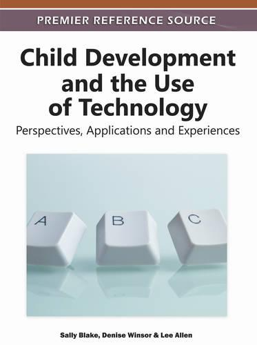 Child Development and the Use of Technology: Perspectives, Applications and Experiences (Hardback)