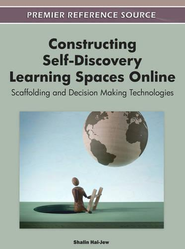 Constructing Self-Discovery Learning Spaces Online: Scaffolding and Decision Making Technologies (Hardback)