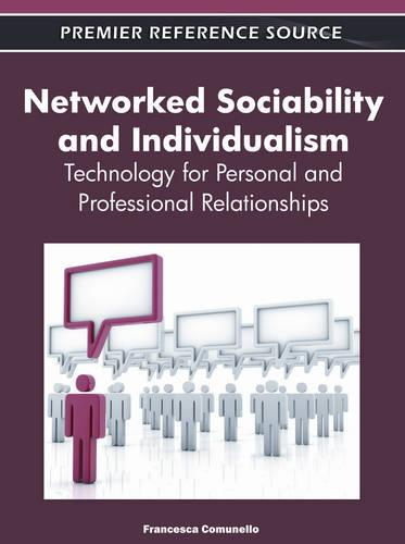 Networked Sociability and Individualism: Technology for Personal and Professional Relationships (Hardback)