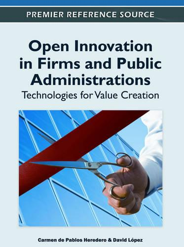 Open Innovation in Firms and Public Administrations: Technologies for Value Creation (Hardback)