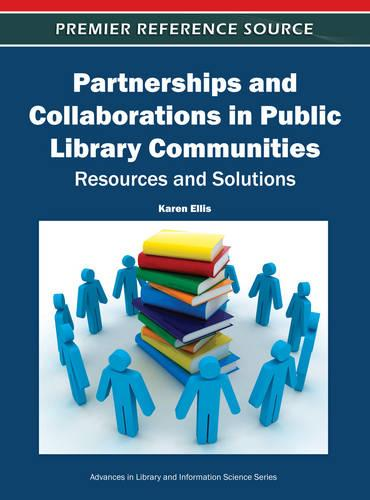 Partnerships and Collaborations in Public Library Communities: Resources and Solutions - Advances in Library and Information Science (Hardback)