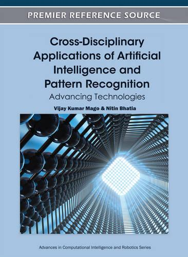 Cross-Disciplinary Applications of Artificial Intelligence and Pattern Recognition: Advancing Technologies - Advances in Computational Intelligence and Robotics (Hardback)