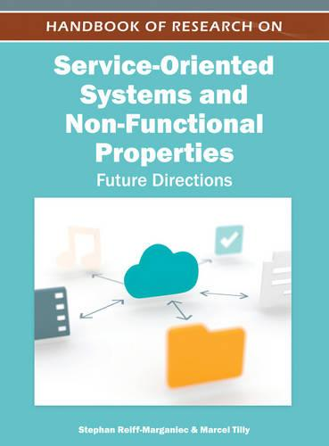 Handbook of Research on Service-Oriented Systems and Non-Functional Properties: Future Directions (Hardback)