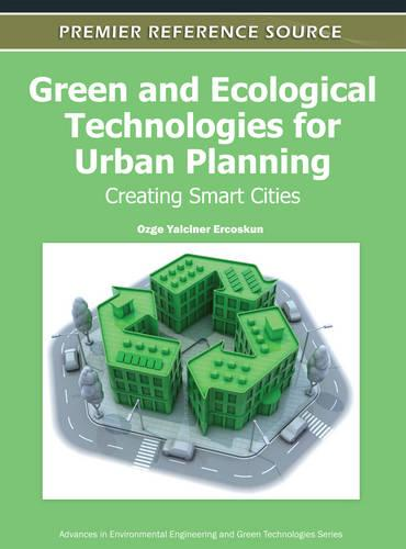 Green and Ecological Technologies for Urban Planning: Creating Smart Cities - Advances in Environmental Engineering and Green Technologies (Hardback)