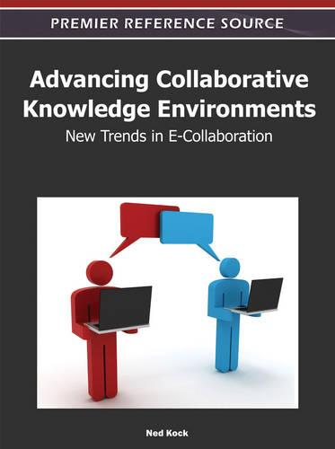 Advancing Collaborative Knowledge Environments: New Trends in E-Collaboration (Hardback)