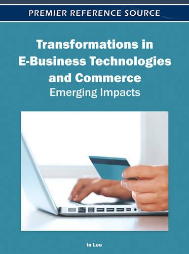 Transformations in E-Business Technologies and Commerce: Emerging Impacts (Hardback)