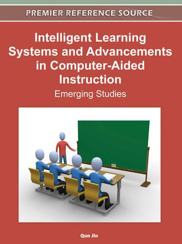 Intelligent Learning Systems and Advancements in Computer-Aided Instruction: Emerging Studies (Hardback)