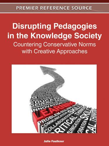 Disrupting Pedagogies in the Knowledge Society: Countering Conservative Norms with Creative Approaches (Hardback)