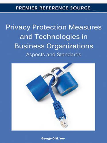 Privacy Protection Measures and Technologies in Business Organizations: Aspects and Standards (Hardback)