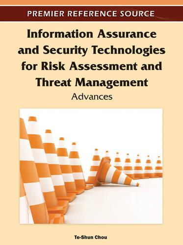 Information Assurance and Security Technologies for Risk Assessment and Threat Management: Advances (Hardback)
