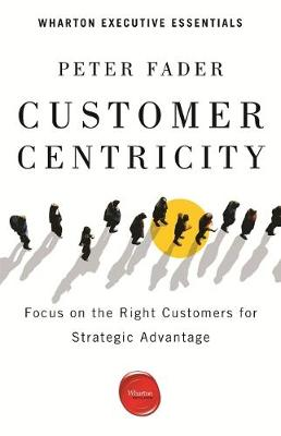 Customer Centricity: Focus on the Right Customers for Strategic Advantage (Paperback)