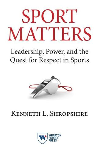 Sport Matters: Leadership, Power, and the Quest for Respect in Sports (Paperback)
