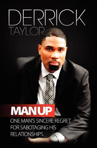 Man Up: One Man's Sincere Regret for Sabotaging His Relationshops (Paperback)