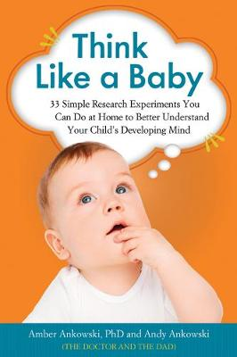 Think Like a Baby: 33 Simple Research Experiments You Can Do at Home to Better Understand Your Child's Developing Mind (Paperback)