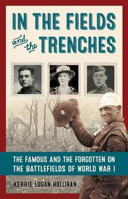 In the Fields and the Trenches: The Famous and the Forgotten on the Battlefields of World War I (Hardback)