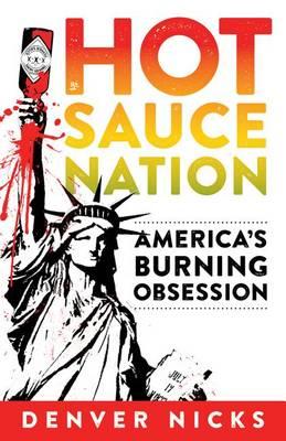 Hot Sauce Nation: America's Burning Obsession (Hardback)