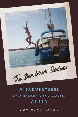 The Box Wine Sailors: Misadventures of a Broke Young Couple at Sea (Paperback)