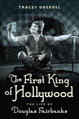 The First King of Hollywood: The Life of Douglas Fairbanks (Hardback)