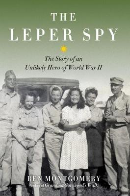 The Leper Spy: The Story of an Unlikely Hero of World War II (Hardback)