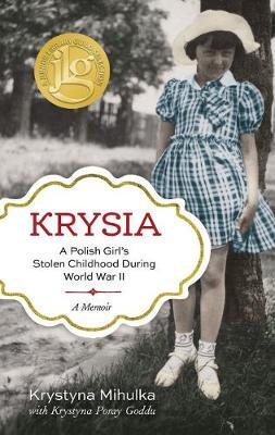 Krysia: A Polish Girl's Stolen Childhood During World War II (Hardback)