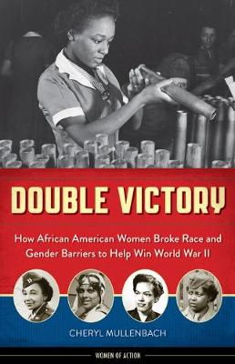 Double Victory: How African American Women Broke Race and Gender Barriers to Help Win World War II (Paperback)