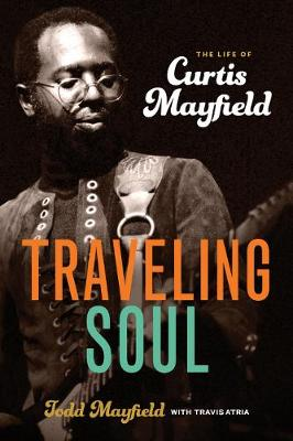 Traveling Soul: The Life of Curtis Mayfield (Hardback)