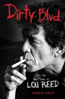 Dirty Blvd.: The Life and Music of Lou Reed (Paperback)