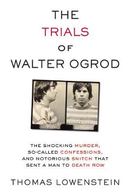The Trials of Walter Ogrod: The Shocking Murder, So-Called Confessions, and Notorious Snitch That Sent a Man to Death Row (Hardback)
