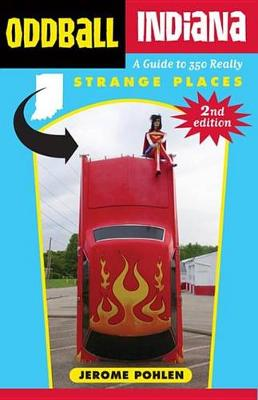 Oddball Indiana: A Guide to 350 Really Strange Places - Oddball (Hardback)