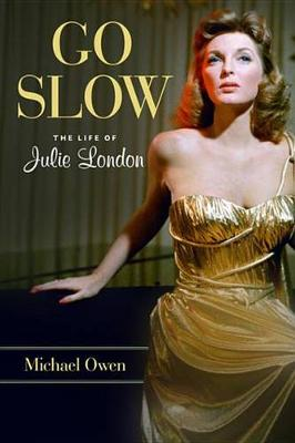 Go Slow: The Life of Julie London (Hardback)
