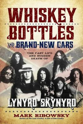 Whiskey Bottles and Brand-New Cars: The Fast Life and Sudden Death of Lynyrd Skynyrd (Paperback)