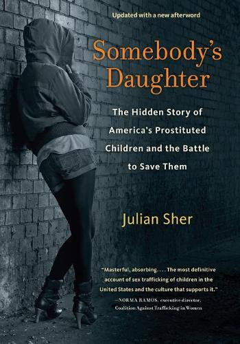 Somebody's Daughter: The Hidden Story of America's Prostituted Children and the Battle to Save Them (Paperback)