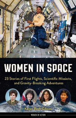 Women in Space: 23 Stories of First Flights, Scientific Missions, and Gravity-Breaking Adventures (Hardback)
