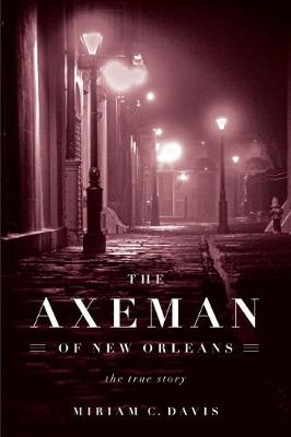 The Axeman of New Orleans: The True Story (Hardback)