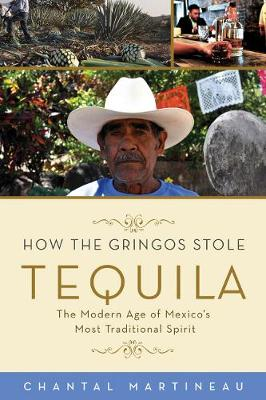 How the Gringos Stole Tequila: The Modern Age of Mexico's Most Traditional Spirit (Hardback)