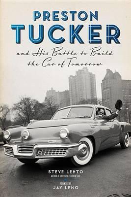 Preston Tucker and His Battle to Build the Car of Tomorrow (Hardback)