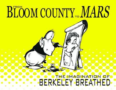 From Bloom County To Mars The Imagination Of Berkeley Breathed (Paperback)