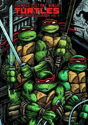 Teenage Mutant Ninja Turtles: Teenage Mutant Ninja Turtles The Ultimate Collection Volume4 The Ultimate Collection Volume 4 (Hardback)
