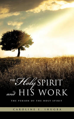 The Holy Spirit and His Work (Paperback)
