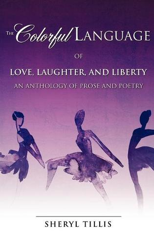 The Colorful Language of Love, Laughter, and Liberty (Hardback)