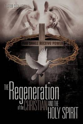 The Regeneration of the Christian and the Holy Spirit (Paperback)