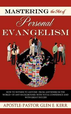 Mastering the Art of Personal Evangelism (Hardback)