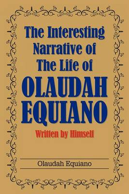 The Interesting Narrative of the Life of Olaudah Equiano: Written by Himself (Paperback)
