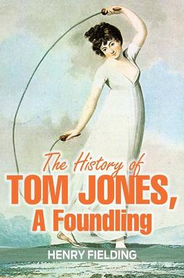 The History of Tom Jones, A Foundling (Paperback)