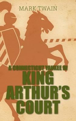A Connecticut Yankee in King Arthur's Court (Hardback)