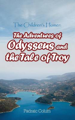 The Children's Homer: The Adventures of Odysseus and the Tale of Troy (Hardback)