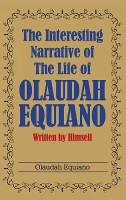 The Interesting Narrative of the Life of Olaudah Equiano: Written by Himself (Hardback)